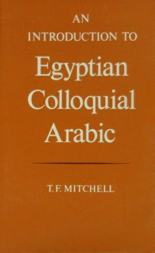 An Introduction to Egyptian Colloquial Arabic: T. F. Mitchell
