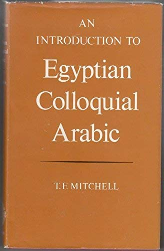An Introduction to Egyptian Colloquial Arabic: T.F. Mitchell