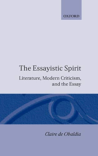 9780198151944: The Essayistic Spirit: Literature, Modern Criticism, and the Essay