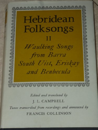 Hebridean Folksongs. Vol. II [2]: Waulking Songs from Barra, South Uist, Eriskay and Benbecula. E...