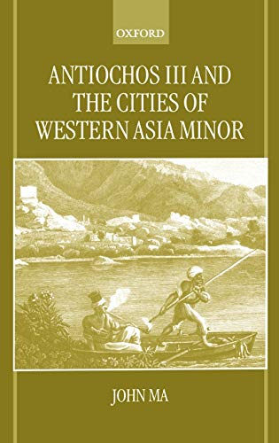 Antiochos III and the Cities of Western Asia Minor: John Ma