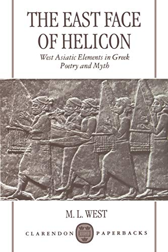 9780198152217: The East Face of Helicon: West Asiatic Elements in Greek Poetry and Myth