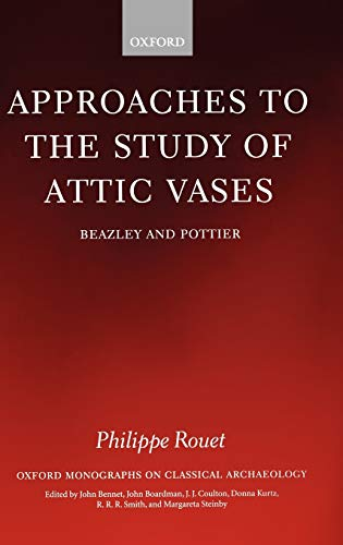 9780198152729: Approaches to the Study of Attic Vases: Beazley and Pottier (Oxford Monographs on Classical Archaeology)