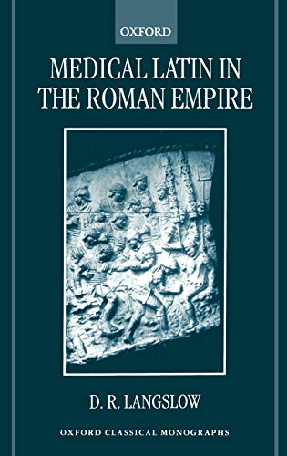 Medical Latin in the Roman Empire (Oxford Classical Monographs): D. R. Langslow