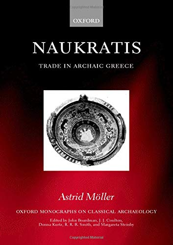 Naukratis: Trade in Archaic Greece (Oxford Monographs on Classical Archaeology)