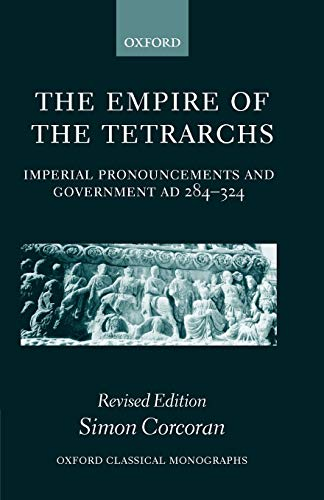 9780198153047: The Empire of the Tetrarchs: Imperial Pronouncements and Government Ad 284-324 (Oxford Classical Monographs)