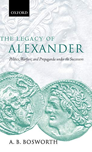 9780198153061: The Legacy of Alexander: Politics, Warfare, and Propaganda under the Successors