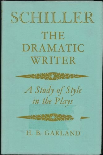 Schiller, The Dramatic Writer: A Study of Style in the Plays.: Garland, H B