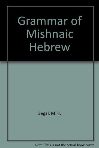 A grammar of Mishnaic Hebrew.: M.H. Segal
