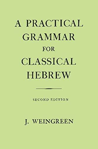 A Practical Grammar for Classical Hebrew, 2nd: J. Weingreen