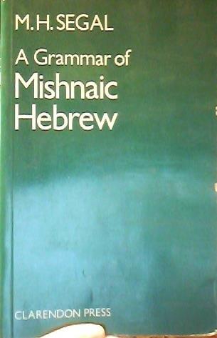 A Grammar of Mishnaic Hebrew: Segal, M. H.