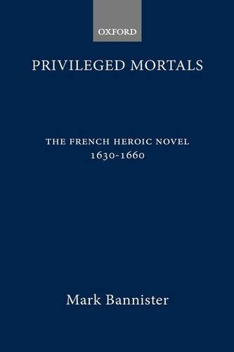 9780198155393: Privileged Mortals: The French Heroic Novel, 1630-1660