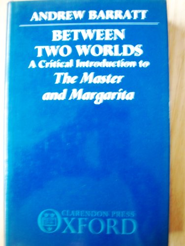 9780198156642: Between Two Worlds: A Critical Introduction to The Master and Margarita
