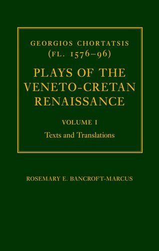 9780198158080: Georgios Chortatsis (fl. 1576-96): Plays of the Veneto-Cretan Renaissance: Volume I: Texts and Translations