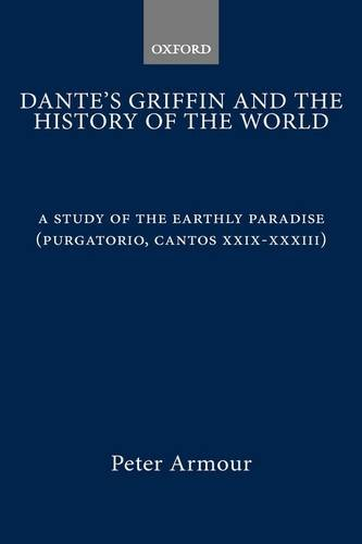 9780198158165: Dante's Griffin and the History of the World: A Study of the Earthly Paradise (Purgatorio, cantos xxix-xxxiii)