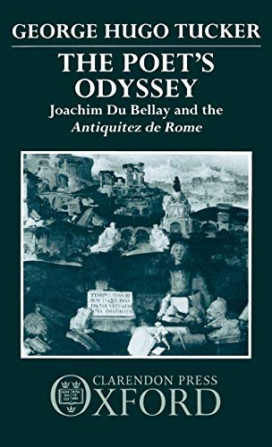 THE POET'S ODYSSEY: JOACHIM DU BELLAY AND: TUCKER, George Hugo