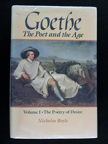 9780198158660: Goethe: The Poet and the Age: Volume I: The Poetry of Desire (1749-1790) (Goethe, the Poet of the Age)