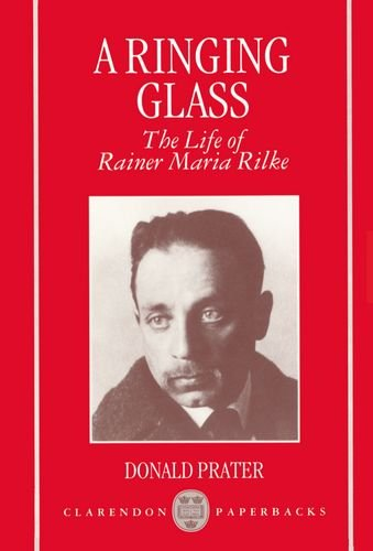 A Ringing Glass: The Life of Rainer Maria Rilke (Clarendon Paperbacks)