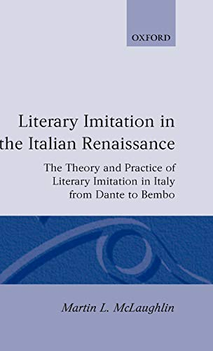 Literary Imitation in the Italian Renaissance: The Theory and Practice of Literary Imitation in ...