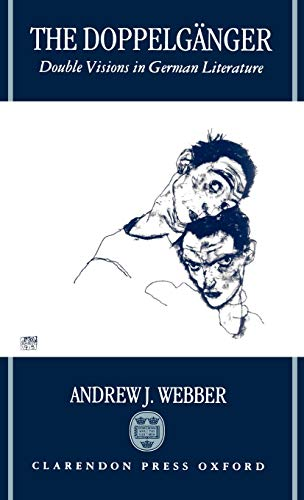 The Doppelgänger: Double Visions in German Literature: Andrew J. Webber