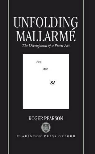 9780198159179: Unfolding Mallarmé: The Development of a Poetic Art