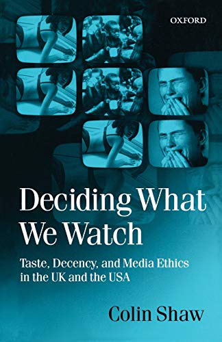 9780198159360: Deciding What We Watch: Taste, Decency and Media Ethics in the UK and the USA