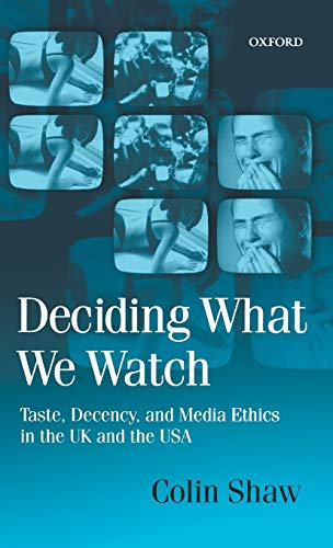 9780198159377: Deciding What We Watch: Taste, Decency and Media Ethics in the UK and the USA