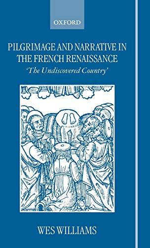 Pilgrimage and Narrative in the French Renaissance: The Unidscovered Country