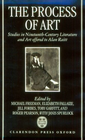 9780198159537: The Process of Art: Essays on Nineteenth-Century French Literature, Music, and Painting in Honor of Alain Raitt