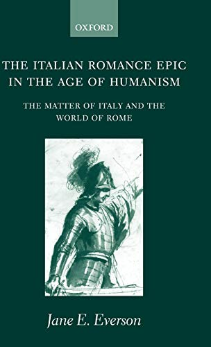 9780198160151: The Italian Romance Epic in the Age of Humanism: The Matter of Italy and the World of Rome