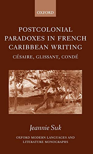 9780198160182: Postcolonial Paradoxes in French Caribbean Writing: Césaire, Glissant, Condé