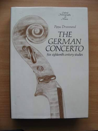The German Concerto: Five Eighteenth-Century Studies (Oxford Monographs on Music): Drummond, Pippa