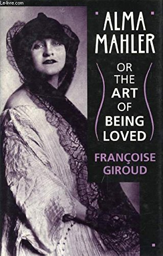 Alma Mahler : Or the Art of: Giroud, Francoise [