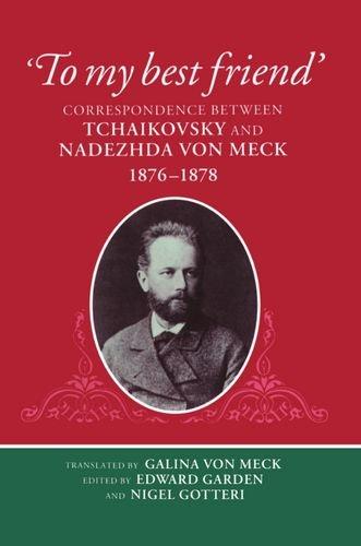 9780198161585: 'To My Best Friend': Correspondence between Tchaikovsky and Nadezhda von Meck, 1876-1878: Correspondence Between Tchaikovsky and Nadezhda Von Meck, 1876-78