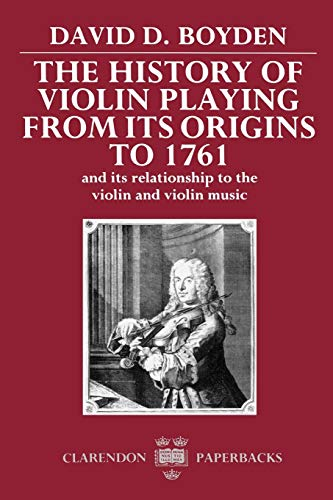 9780198161837: The History of Violin Playing from Its Origins to 1761: and Its Relationship to the Violin and Violin Music (Clarendon Paperbacks)