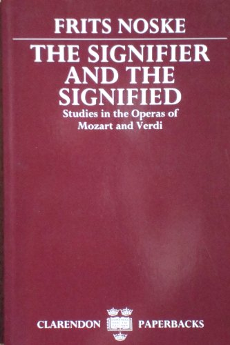9780198162018: The Signifier and the Signified: Studies in the Operas of Mozart and Verdi