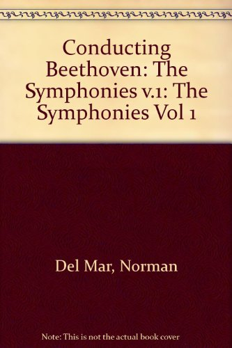 9780198162186: Conducting Beethoven: The Symphonies v.1: The Symphonies Vol 1