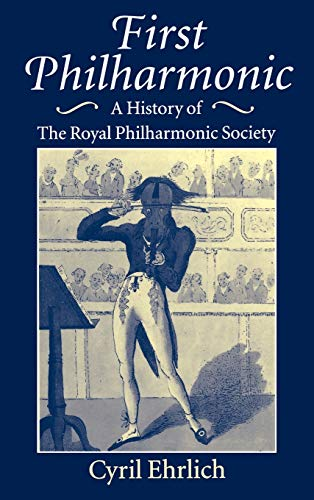 9780198162322: First Philharmonic: A History of the Royal Philharmonic Society