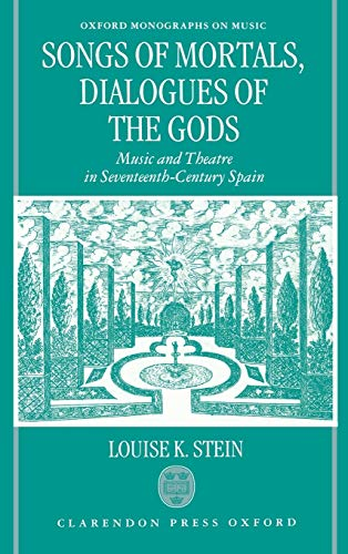 9780198162735: Songs of Mortals, Dialogues of the Gods: Music and Theatre in Seventeenth-Century Spain (Oxford Monographs on Music)