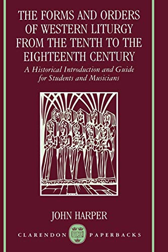 9780198162797: The Forms and Orders of Western Liturgy from the Tenth to the Eighteenth Century: A Historical Introduction and Guide for Students and Musicians (Clarendon Paperbacks)