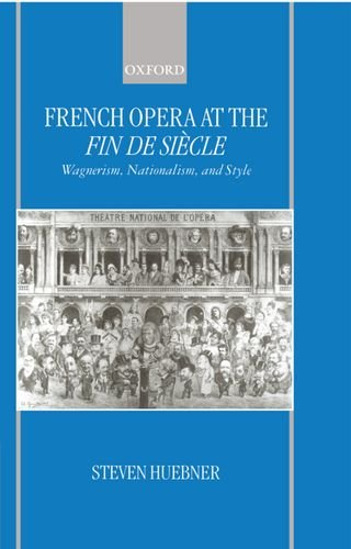 French Opera at the Fin De Siecle: Wagnerism, Nationalism, and Style: Huebner, Steven