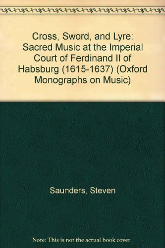 9780198163121: Cross, Sword, and Lyre: Sacred Music at the Imperial Court of Ferdinand II of Habsburg (1615-1637) (Oxford Monographs on Music)