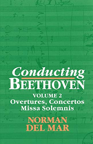 9780198163596: Conducting Beethoven: Volume 2: Overtures, Concertos, Missa Solemnis: The Overtures, Concertos, Missa Solemnis Vol 2