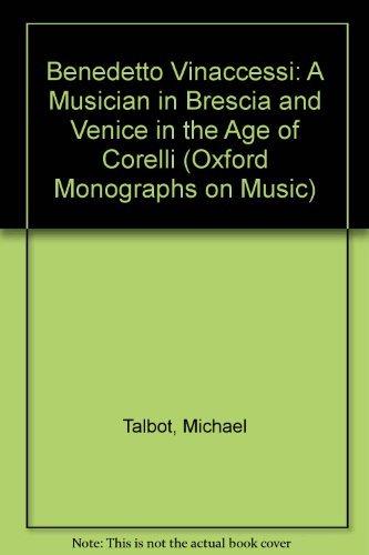 9780198163787: Benedetto Vinaccesi: A Musician in Brescia and Venice in the Age of Corelli (Oxford Monographs on Music)