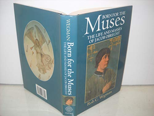 9780198163824: Born for the Muses: The Life and Masses of Jacob Obrecht (Oxford Monographs on Music)