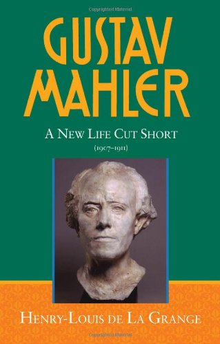 9780198163879: Gustav Mahler, Vol. 4: A New Life Cut Short, 1907-1911