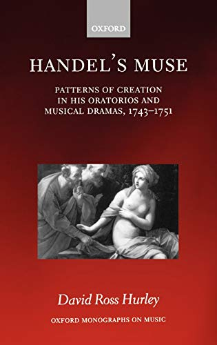9780198163961: Handel's Muse: Patterns of Creation in his Oratorios and Musical Dramas, 1743-1751 (Oxford Monographs on Music)
