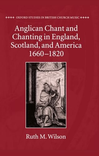 9780198164241: Anglican Chant and Chanting in England, Scotland, and America, 1660 to 1820 (Oxford Studies in British Church Music)