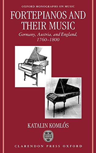 9780198164265: Fortepianos and Their Music: Germany, Austria, and England, 1760-1800 (Oxford Monographs on Music)