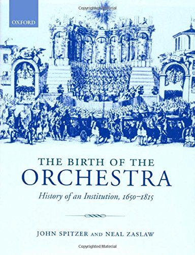9780198164340: The Birth of the Orchestra: History of an Institution, 1650-1815
